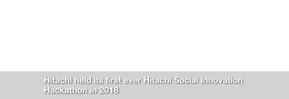 Hitachi held its first ever Hitachi Social Innovation Hackathon in 2018