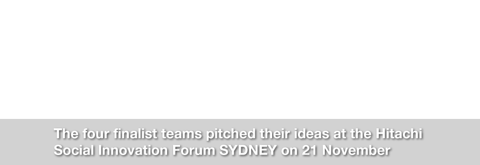 The four finalist teams pitched their ideas at the Hitachi Social Innovation Forum SYDNEY on 21 November