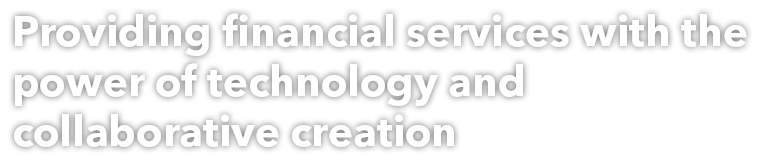 Providing financial services with the power of technology and collaborative creation