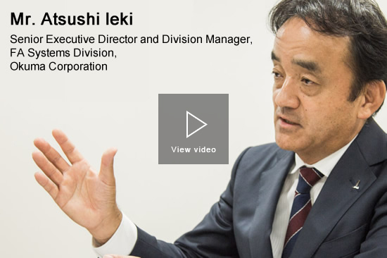 Mr. Atsushi Ieki Senior Executive Director and Division Manager, FA Systems Division, Okuma Corporation